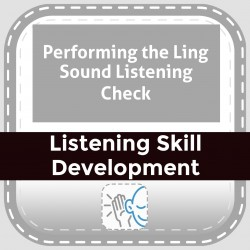 Performing the Ling Sound Listening Check