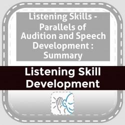 Listening Skills - Parallels of Audition and Speech Development : Summary