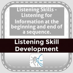 Listening Skills - Listening for Information at the beginning and end of a sequence.
