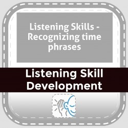 Listening Skills - Recognizing time phrases