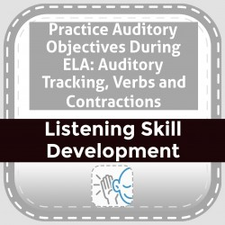 Practice Auditory Objectives During ELA: Auditory Tracking, Verbs and Contractions