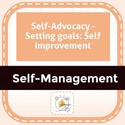 Self-Advocacy - Setting goals: Self Improvement
