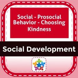 Social - Prosocial Behavior - Choosing Kindness