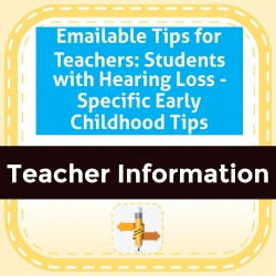 Emailable Tips for Teachers: Students with Hearing Loss - Specific Early Childhood Tips