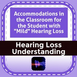 """Accommodations in the Classroom for the Student with """"Mild"""" Hearing Loss"""