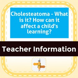 Cholesteatoma - What is it? How can it affect a child's learning?
