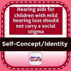 Hearing aids for children with mild hearing loss should not carry a social stigma
