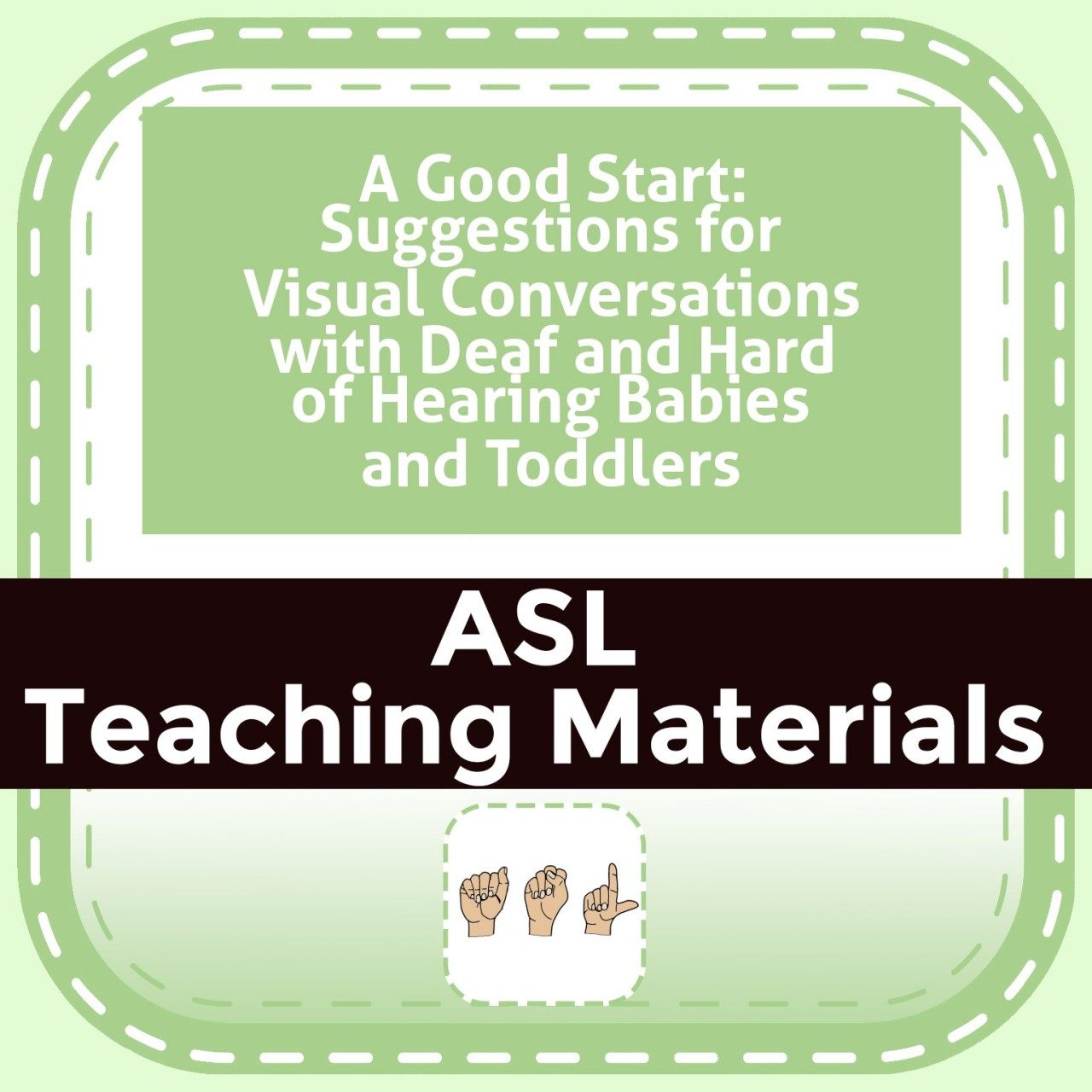 A Good Start: Suggestions for Visual Conversations with Deaf and Hard of Hearing Babies and Toddlers