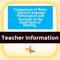 Comparison of Roles - Speech Language Pathologists and Teachers of the Deaf/Hard of Hearing,