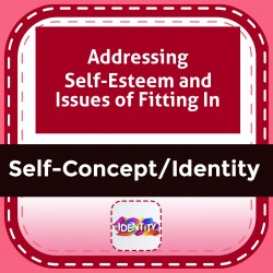 Addressing Self-Esteem and Issues of Fitting In