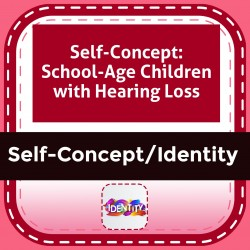 Self-Concept: School-Age Children with Hearing Loss