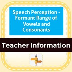 Speech Perception - Formant Range of Vowels and Consonants