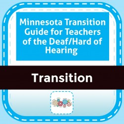 Minnesota Transition Guide for Teachers of the Deaf/Hard of Hearing