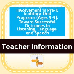 Maximizing Parent Involvement in Pre-K Auditory-Oral Programs (Ages 3-5): Toward Successful Outcomes in Listening, Language, and Speech Generalization