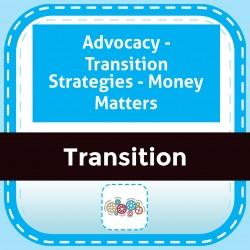 Advocacy - Transition Strategies - Money Matters